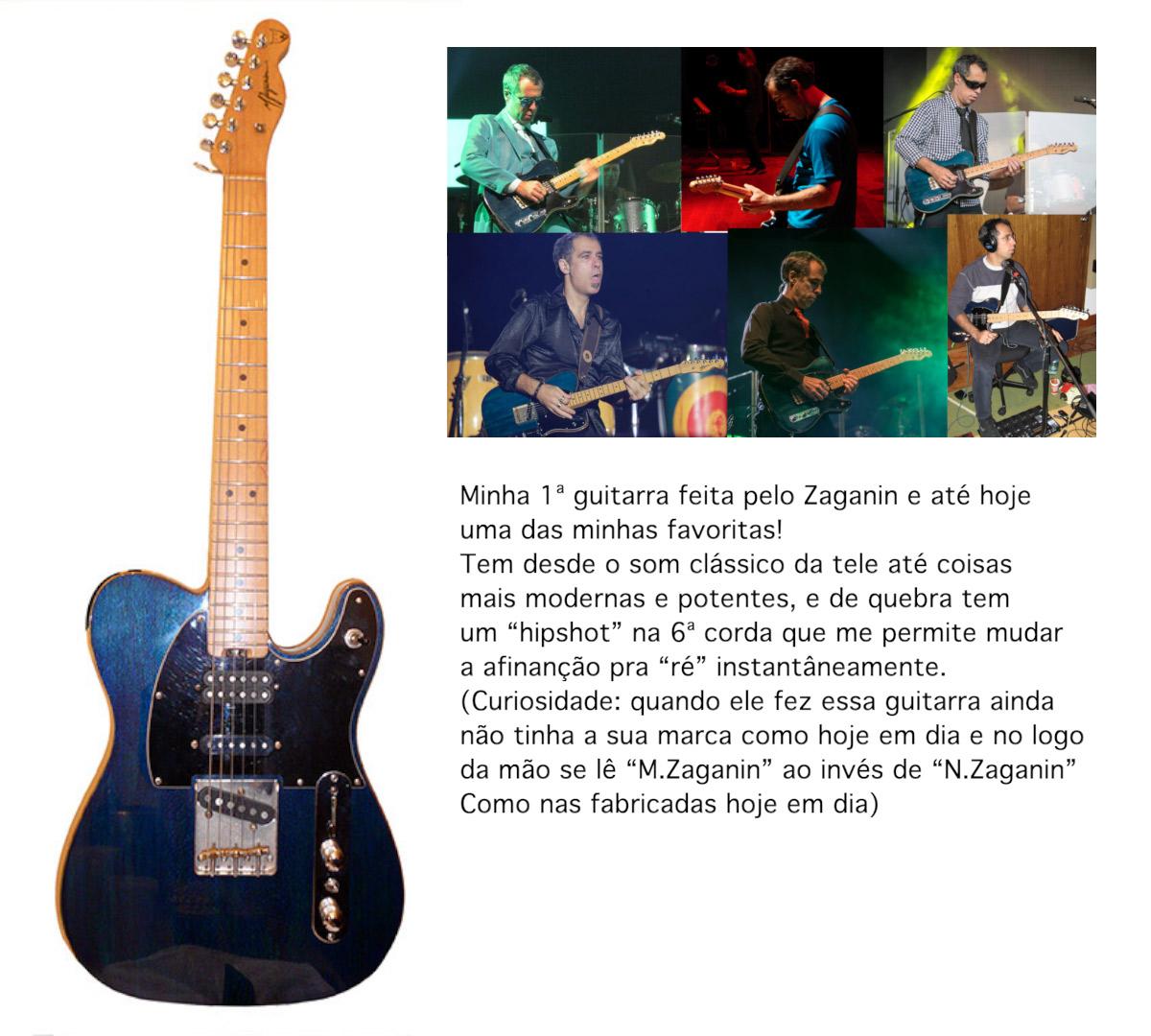 """Minha 1ª guitarra feita pelo Zaganin e até hoje uma das minhas favoritas! Tem desde o som clássico da tele até coisas mais modernas e potentes, e de quebra tem um """"hipshot"""" na 6ª corda que me permite mudar a afinanção pra """"ré"""" instantâneamente. (Curiosidade: quando ele fez essa guitarra ainda não tinha a sua marca como hoje em dia e no logo da mão se lê """"M.Zaganin"""" ao invés de """"N.Zaganin"""" Como nas fabricadas hoje em dia)"""