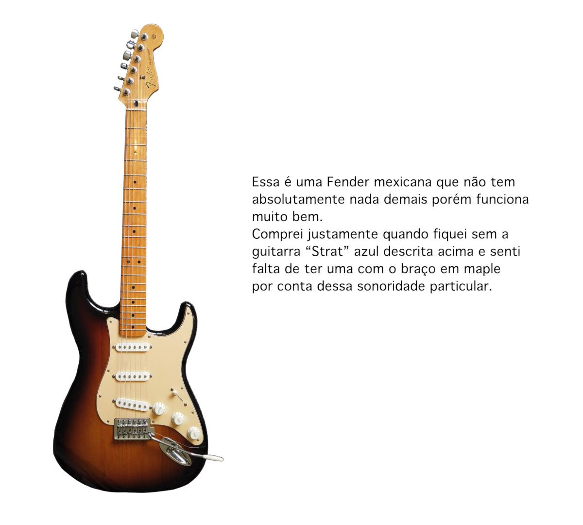 """Essa é uma Fender mexicana que não tem absolutamente nada demais porém funciona muito bem. Comprei justamente quando fiquei sem a guitarra """"Strat"""" azul descrita acima e senti falta de ter uma com o braço em maple por conta dessa sonoridade particular."""